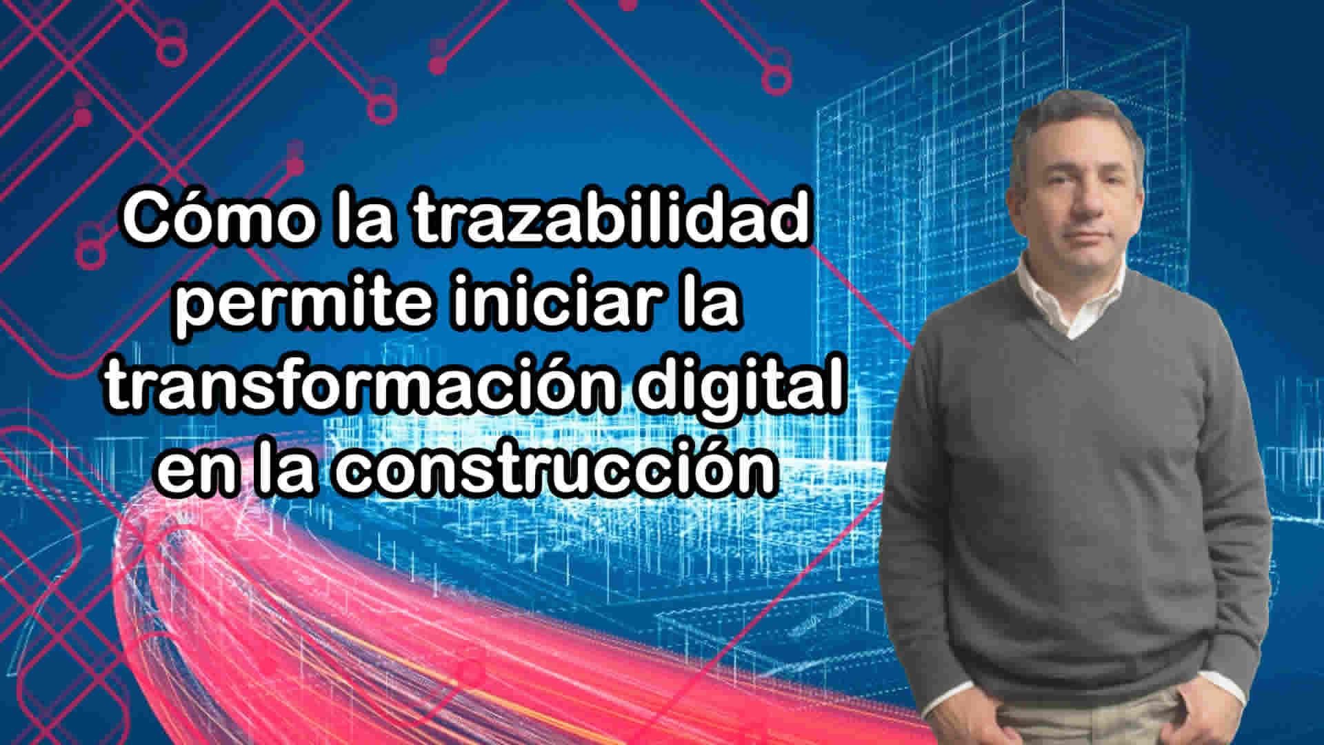 Cómo la trazabilidad permite iniciar la transformación digital en la construcción