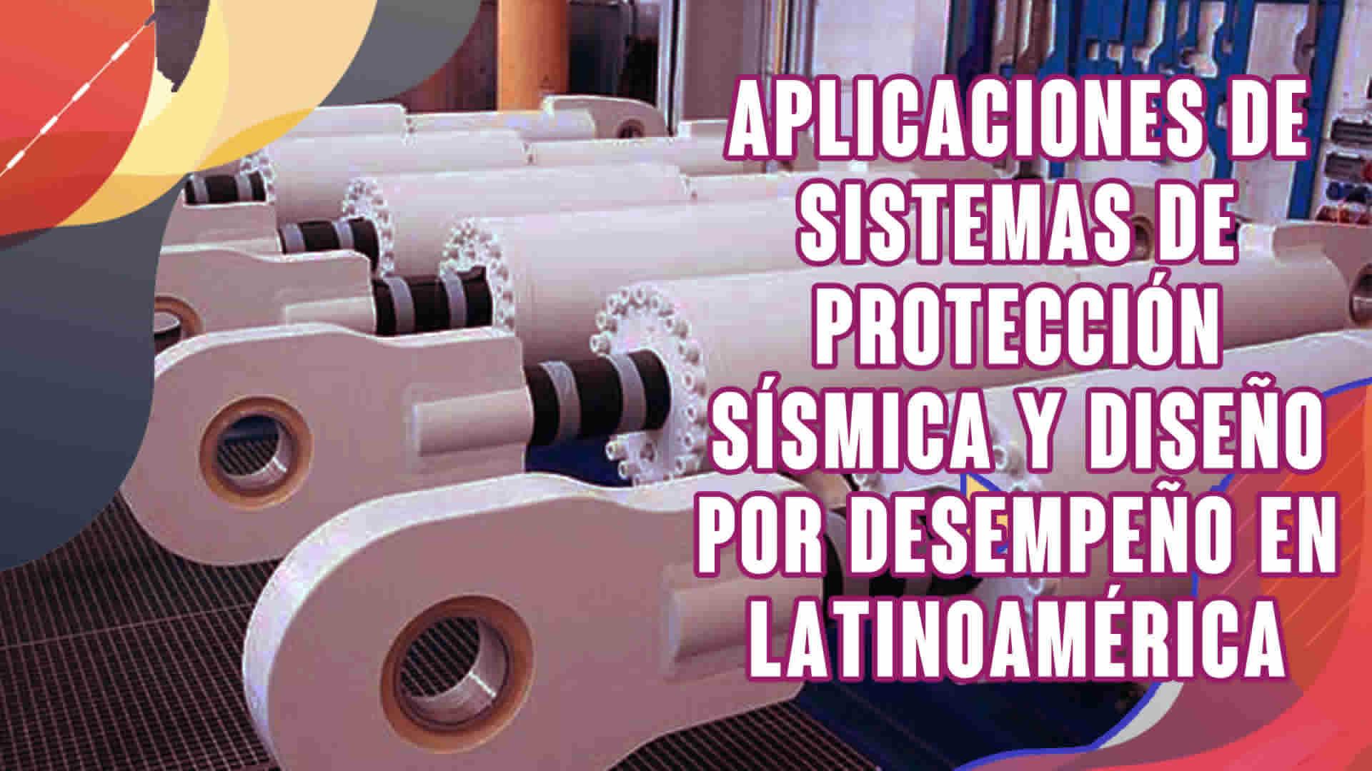 Aplicaciones de sistemas de protección sísmica y diseño por desempeño en Latinoamérica