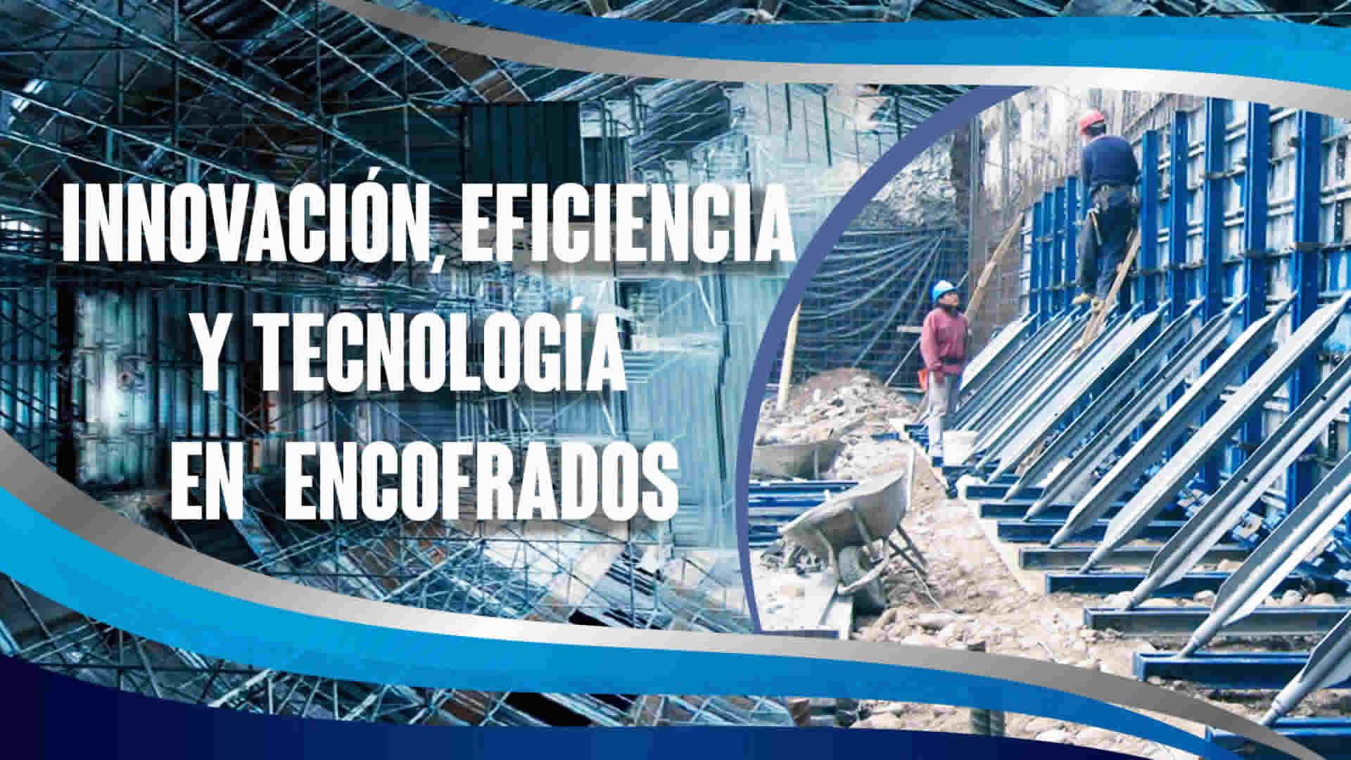 Innovación, eficiencia y tecnología en encofrados