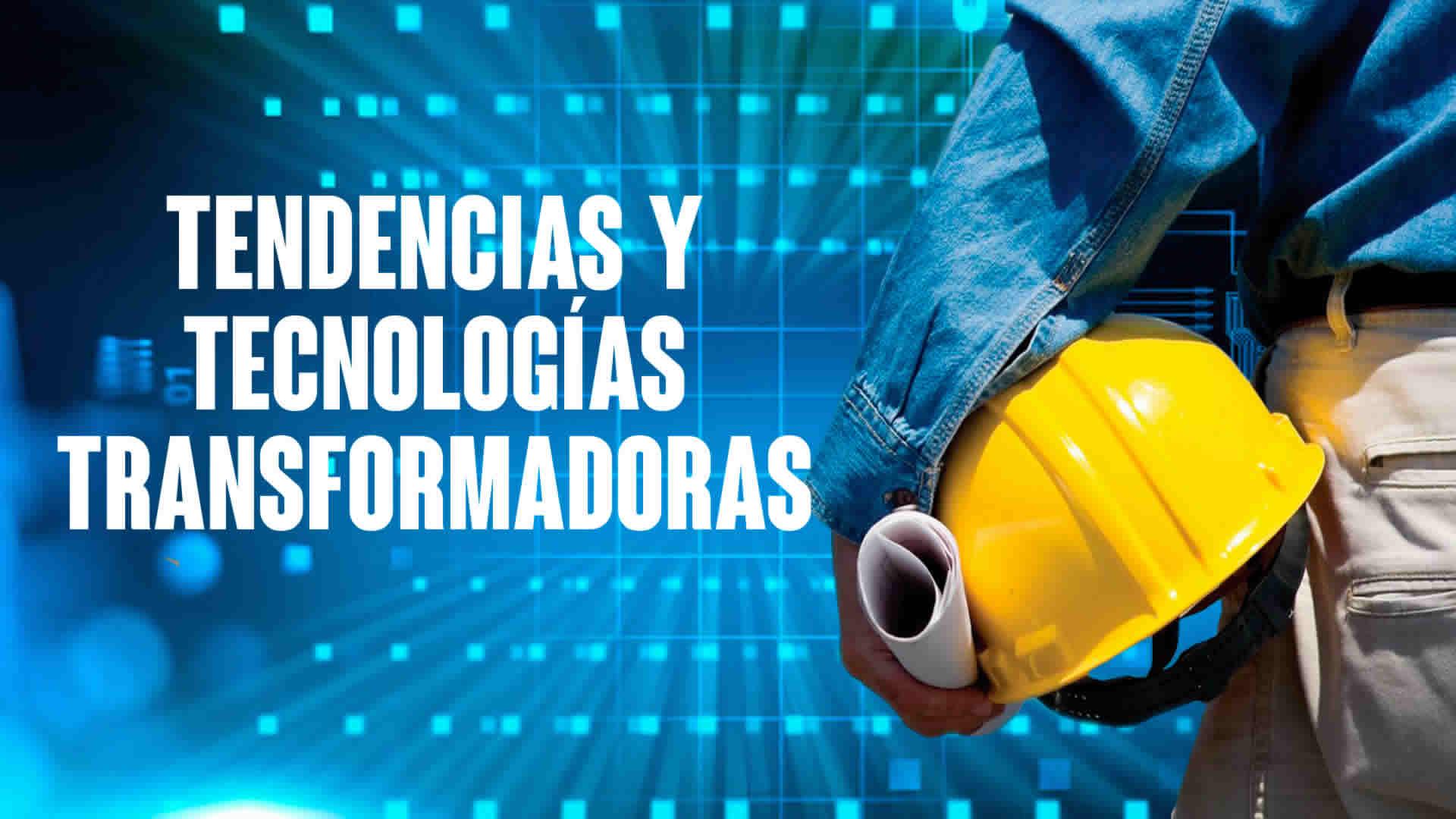 Tendencias y tecnologías transformadoras