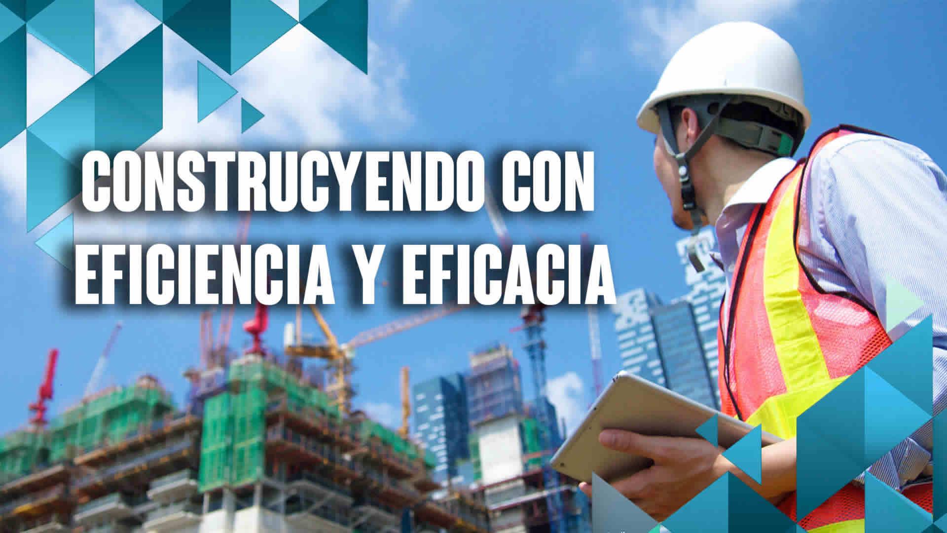 Construyendo con eficiencia y eficacia