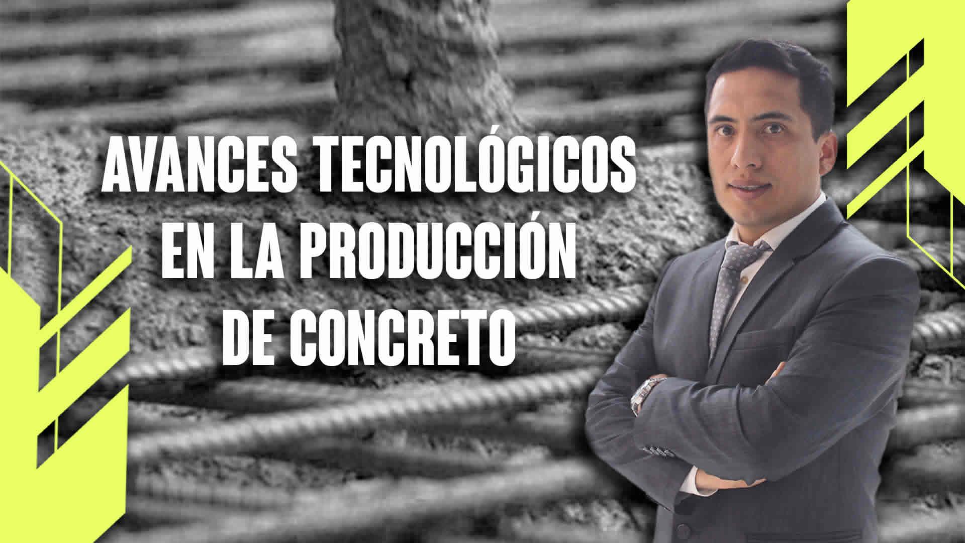 Avances tecnológicos en la producción de concreto
