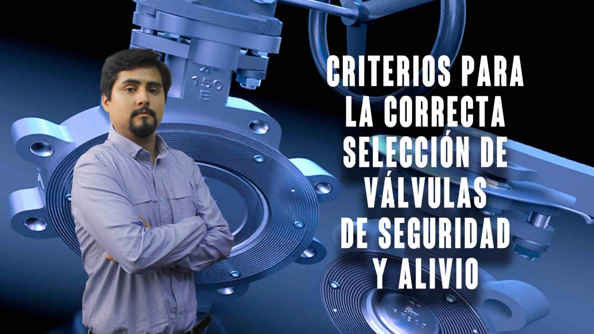 Criterios para la correcta selección de válvulas de seguridad y alivio