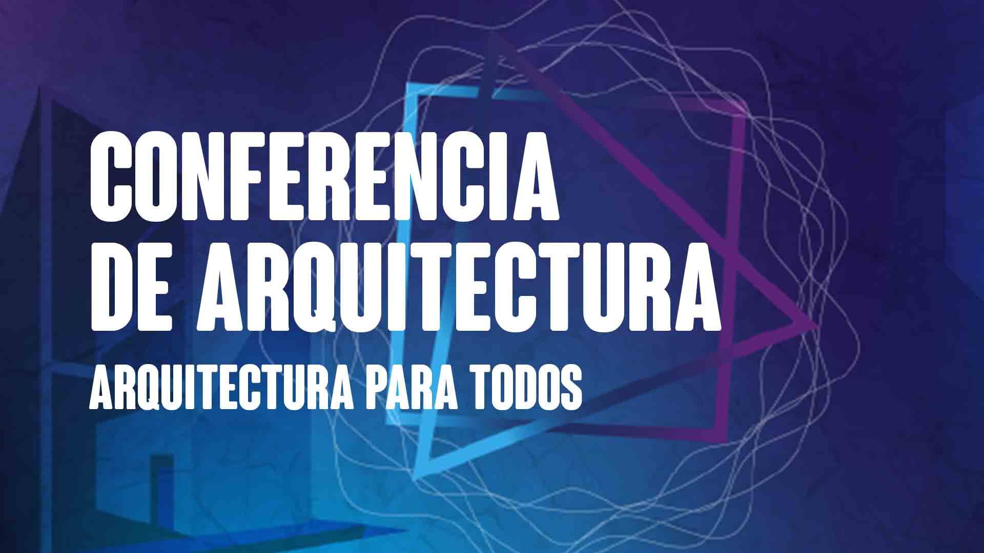 Conferencia de Arquitectura - Arquitectura para todos