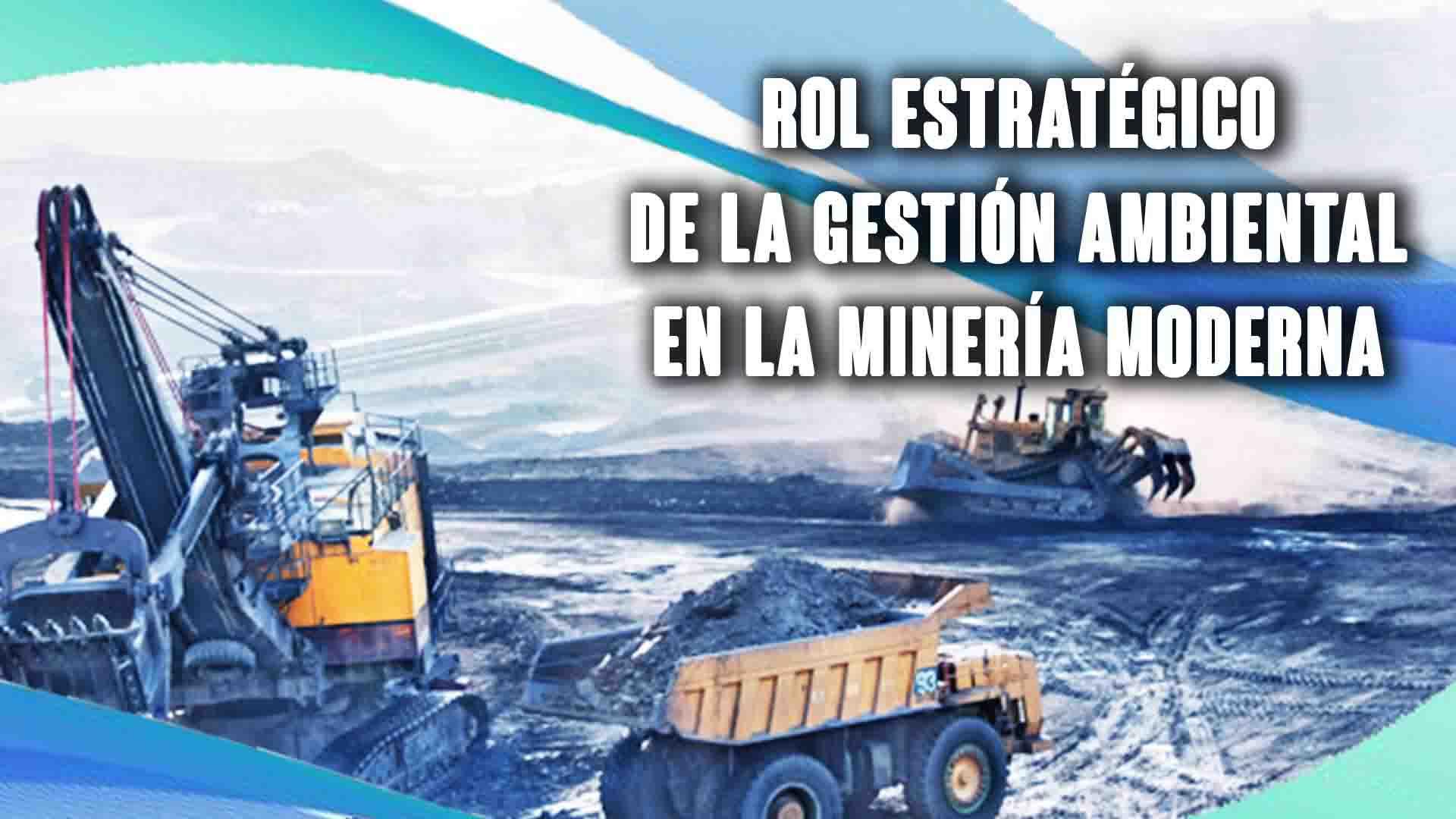 Rol estratégico de la gestión ambiental en la minería moderna