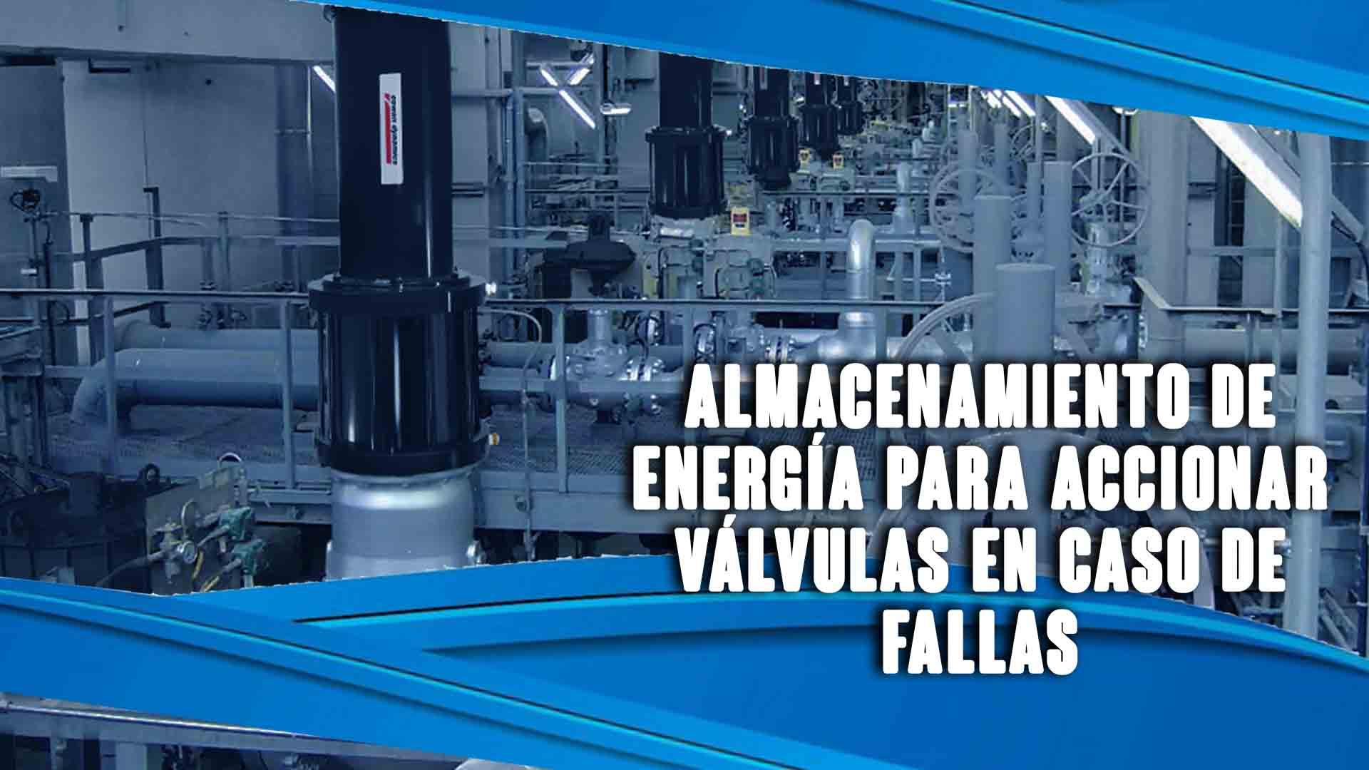 Almacenamiento de energía para accionar válvulas en caso de fallas