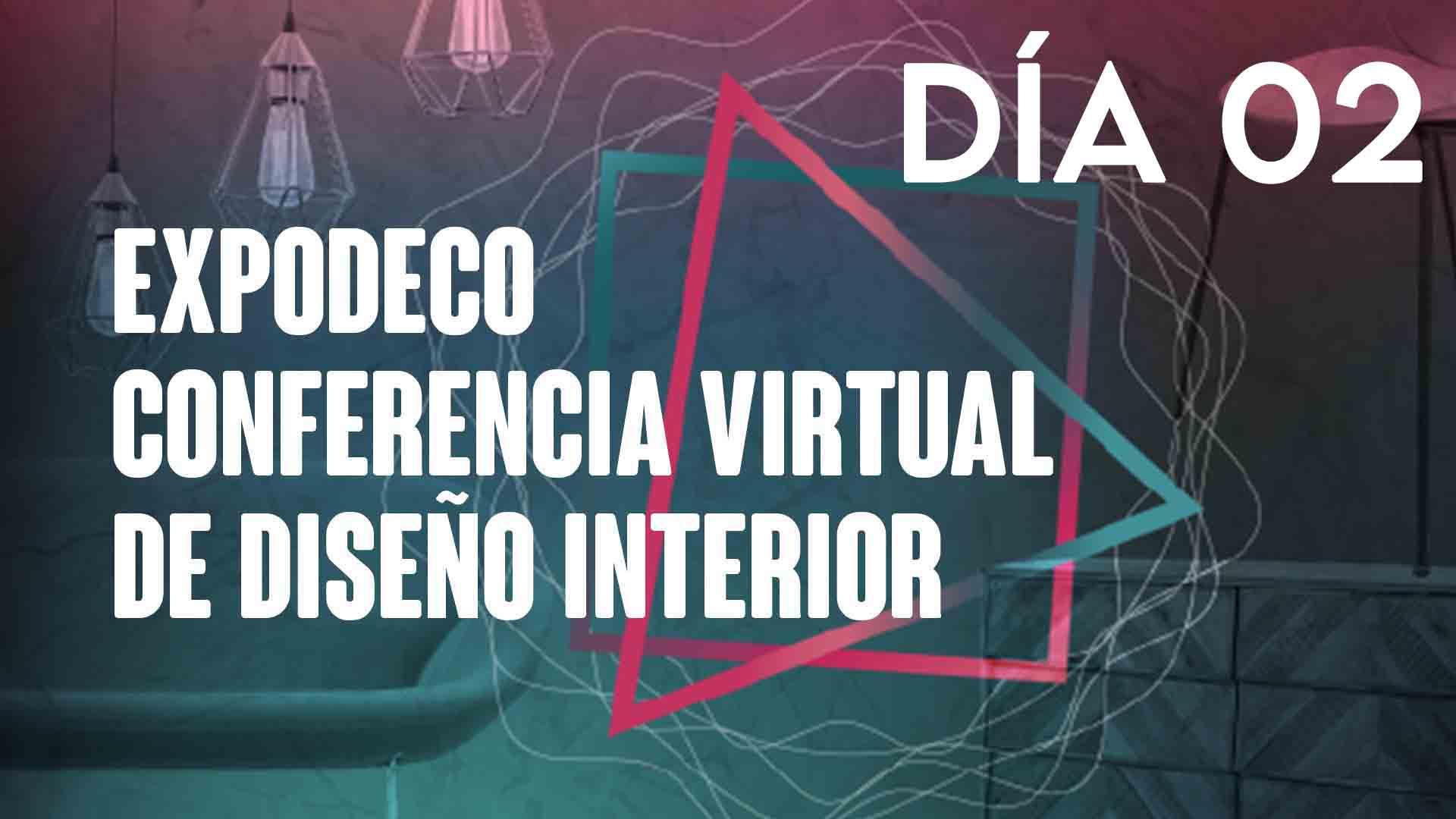 Día 02- Conferencia Virtual de Diseño Interior