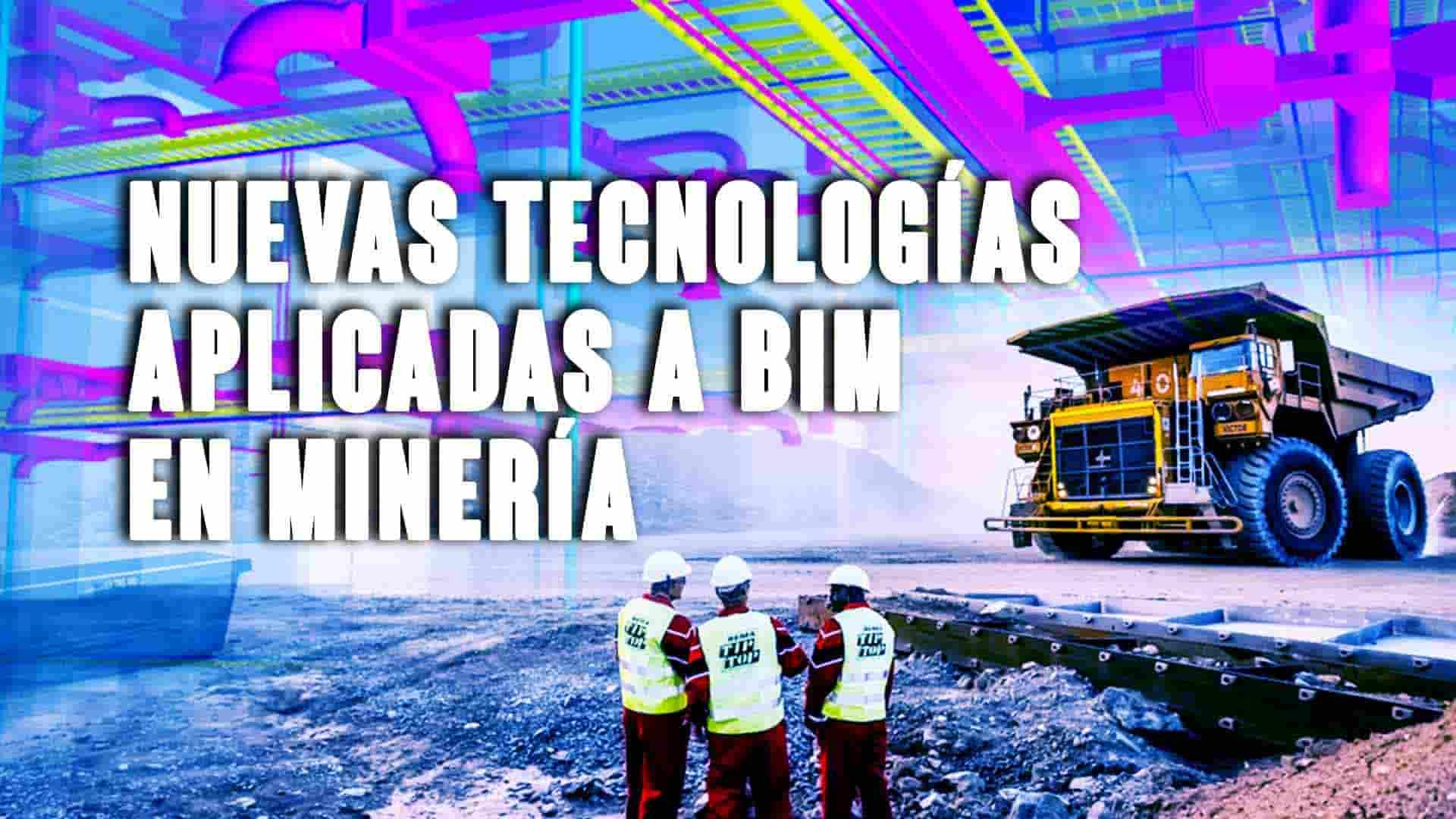Nuevas tecnologías aplicadas a BIM en Minería